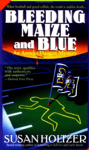 "Bleeding Maize and Blue is one of seven Ann Arbor-based ""Anneke Haagen Mysteries"" published by St. Martin's Press."